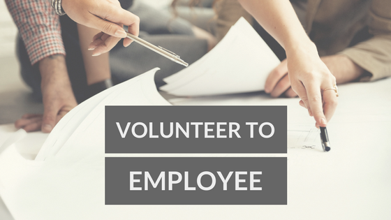 From Volunteer to PAID Employee